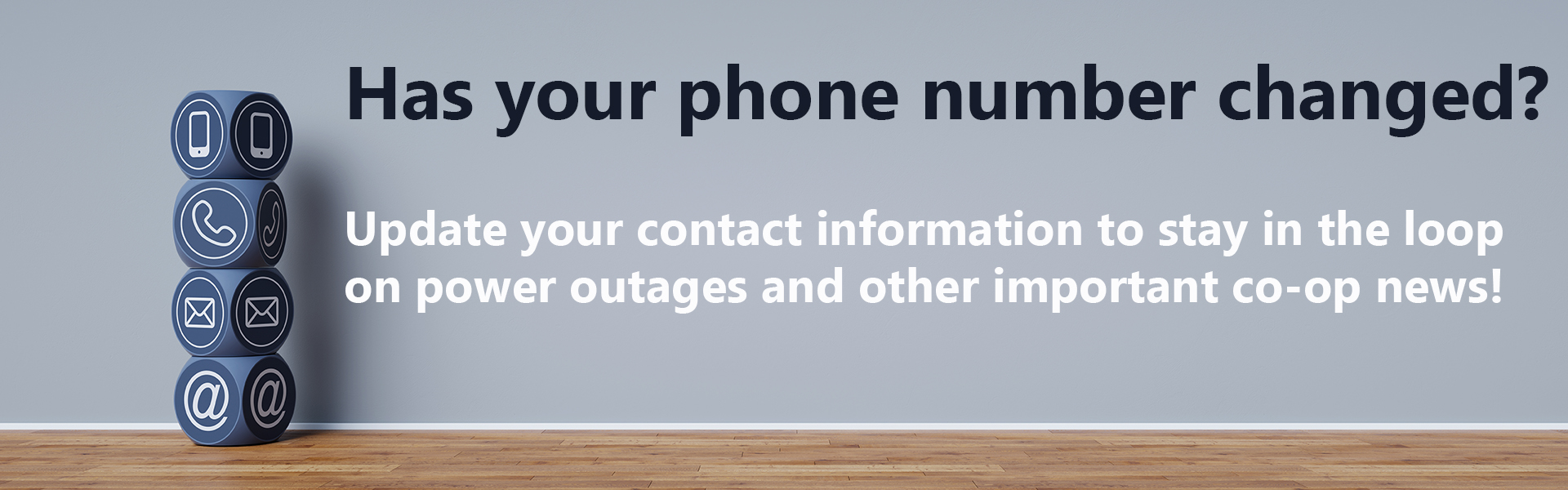 "Graphic that says ""Has your phone number changed? Update your contact information to stay in the loop on power outages and other co-op news!"""